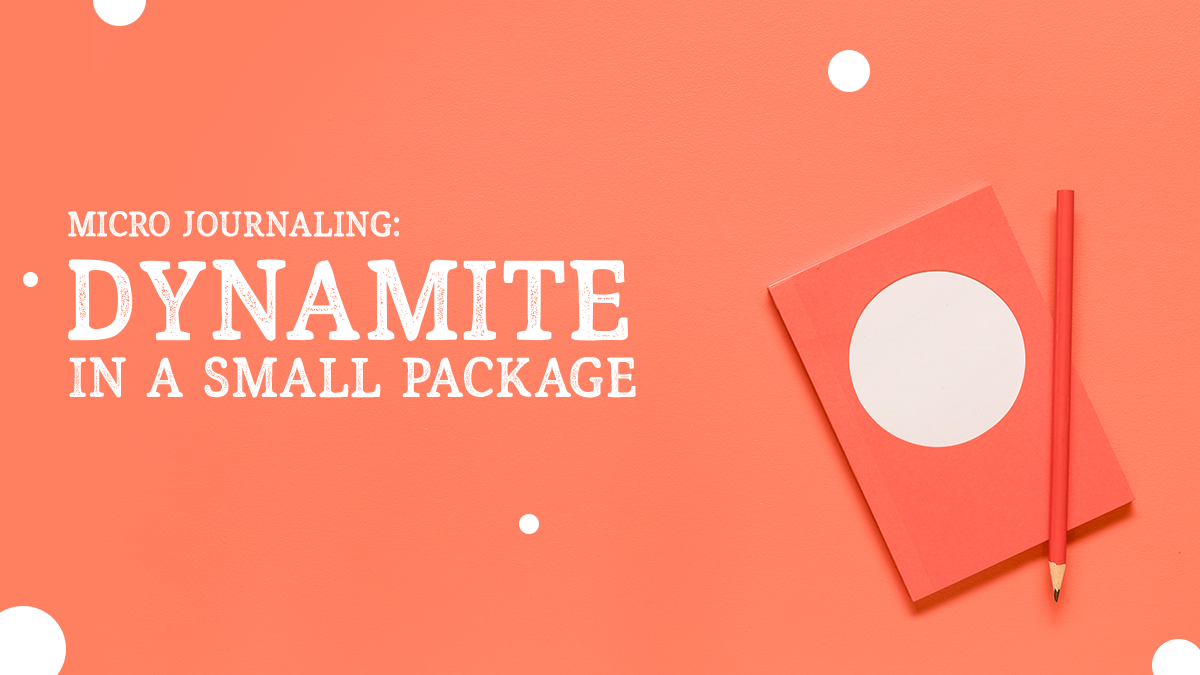 Micro Journaling: Dynamite in a Small Package