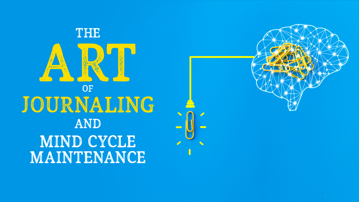 The Art of Journaling and Mind Cycle Maintenance