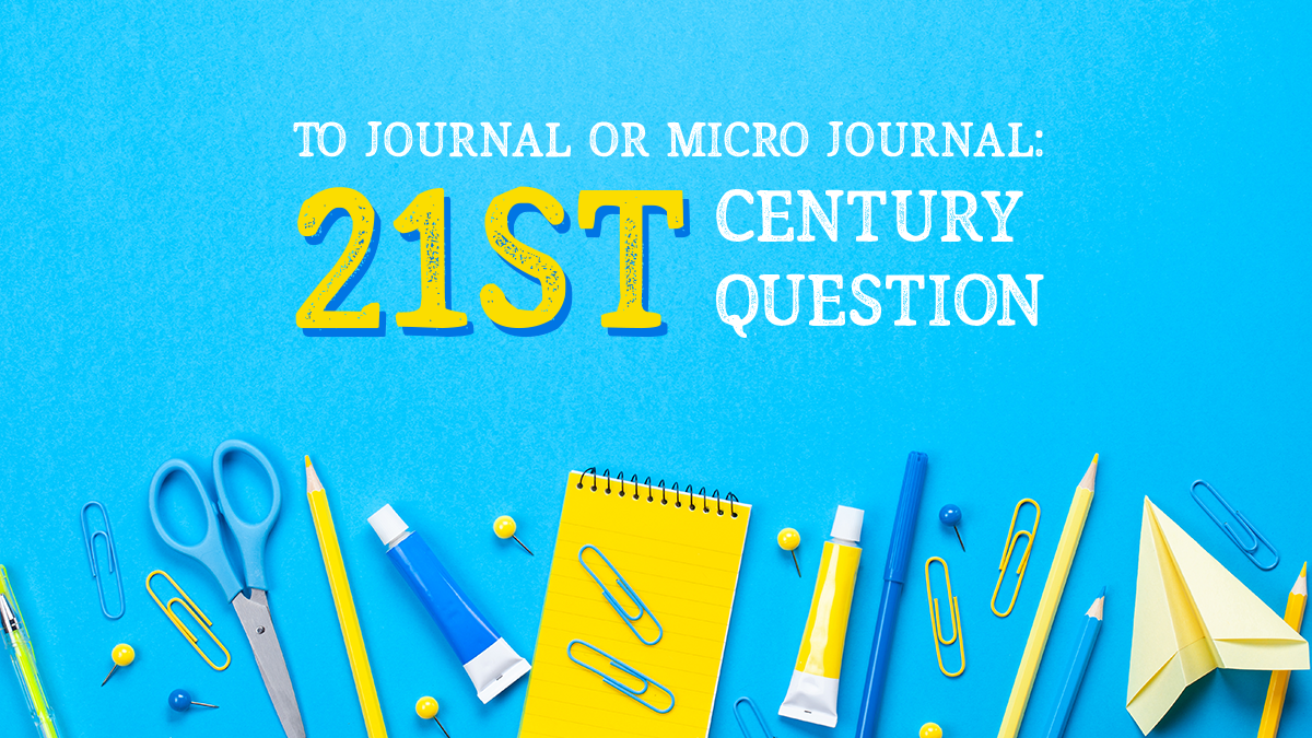 To Journal or Micro Journal: The 21st Century Question