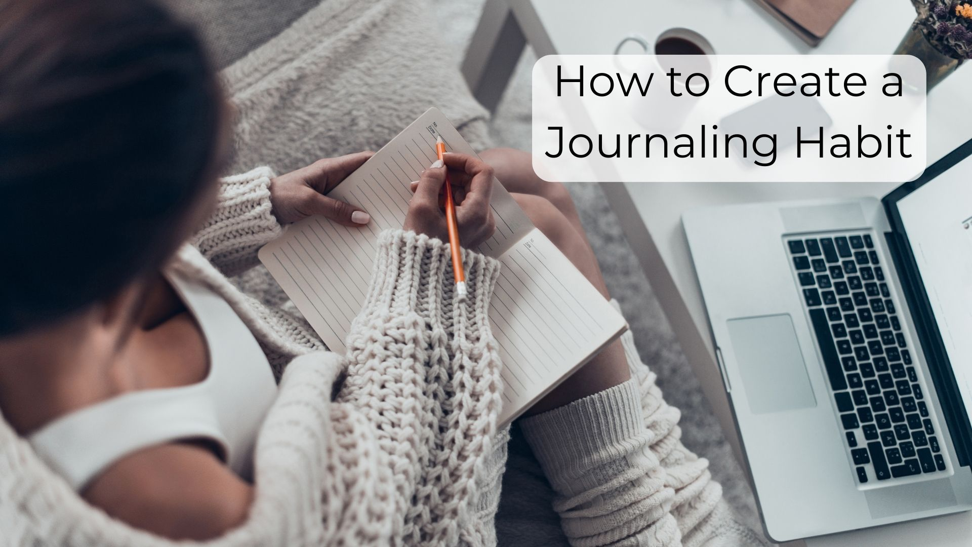 how to create a journaling habit that lasts
